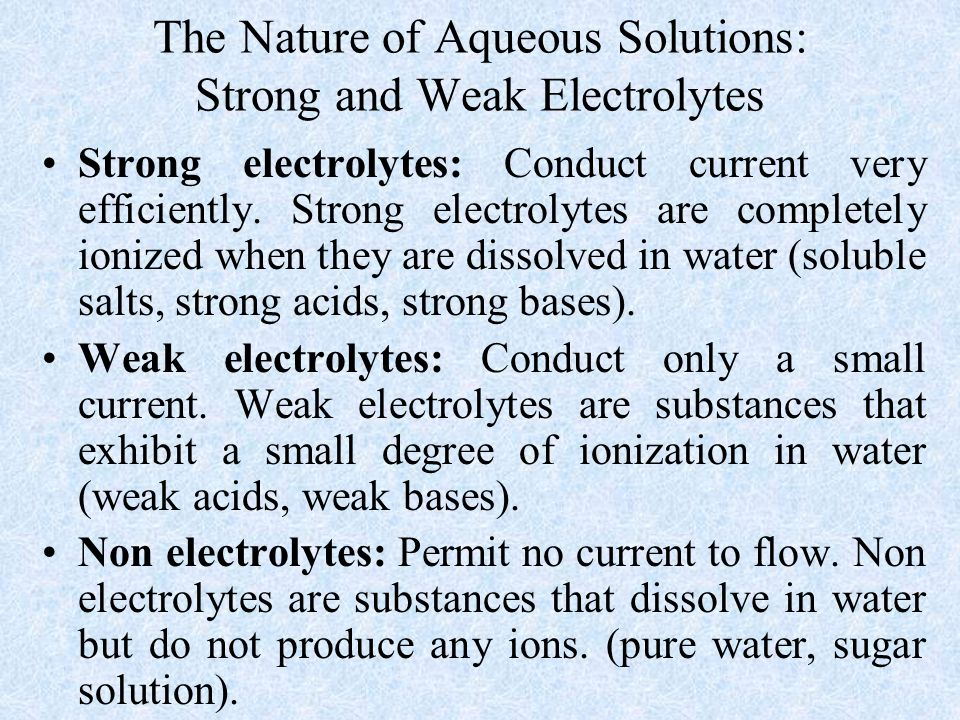 The Nature of Aqueous Solutions: Strong and Weak Electrolytes Strong electrolytes: Conduct current very efficiently.