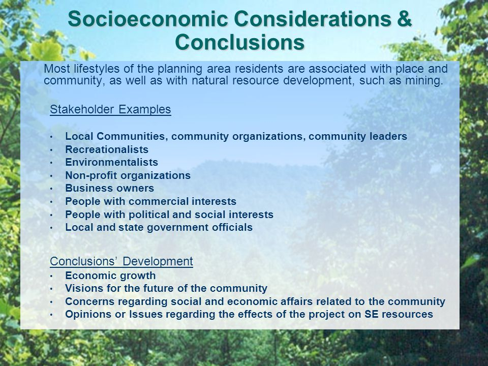 Socioeconomic Considerations & Conclusions Most lifestyles of the planning area residents are associated with place and community, as well as with natural resource development, such as mining.