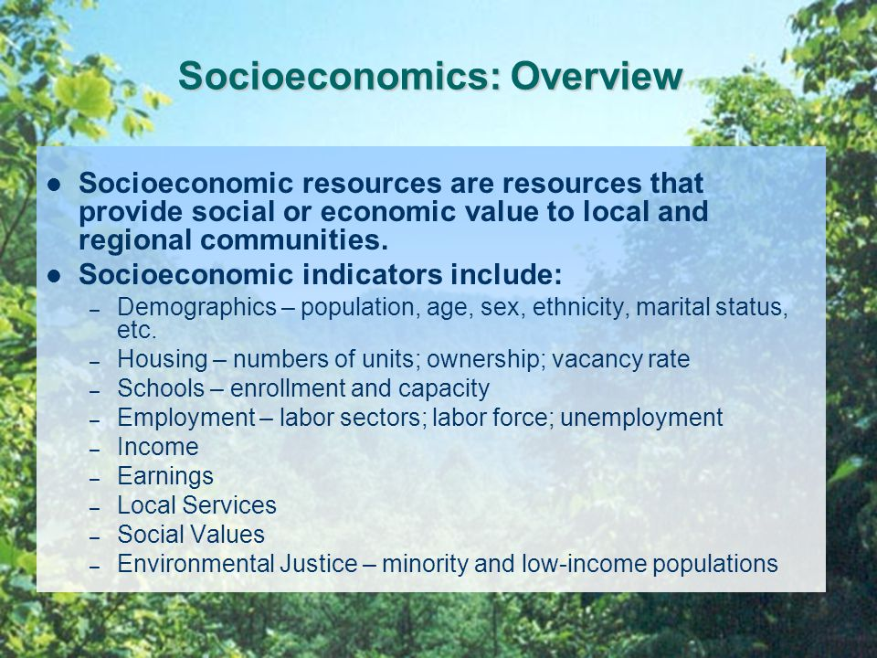 Socioeconomics: Overview Socioeconomic resources are resources that provide social or economic value to local and regional communities.