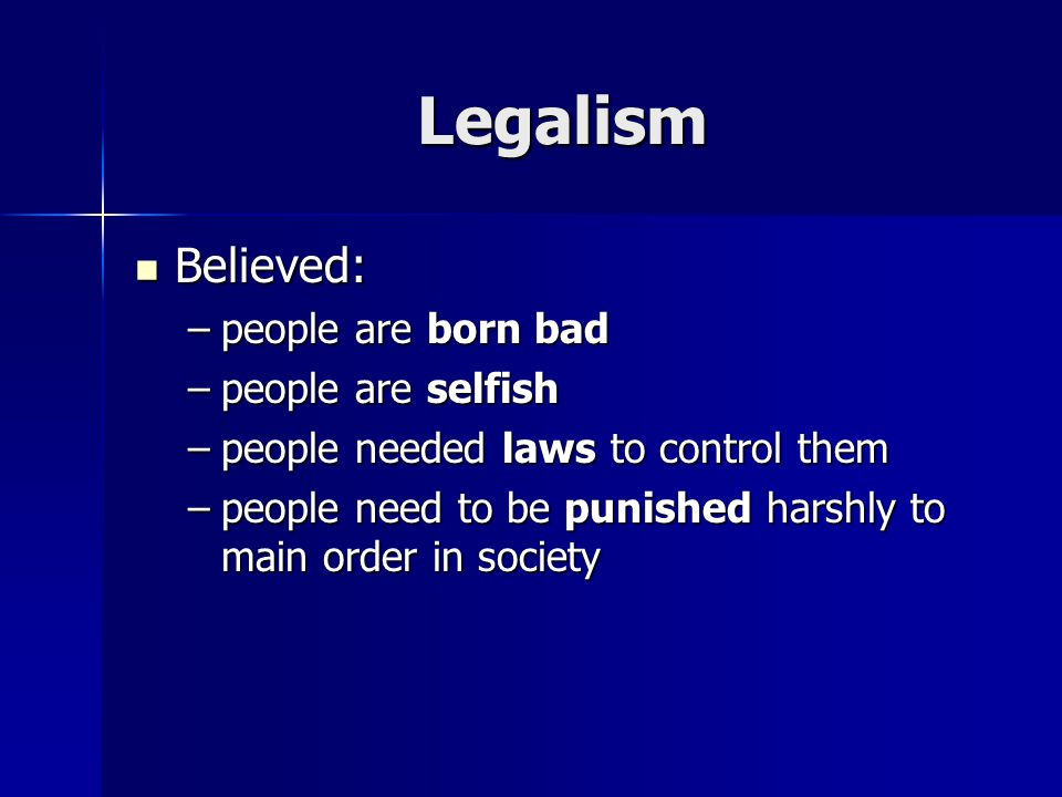 Legalism Believed: Believed: –people are born bad –people are selfish –people needed laws to control them –people need to be punished harshly to main order in society