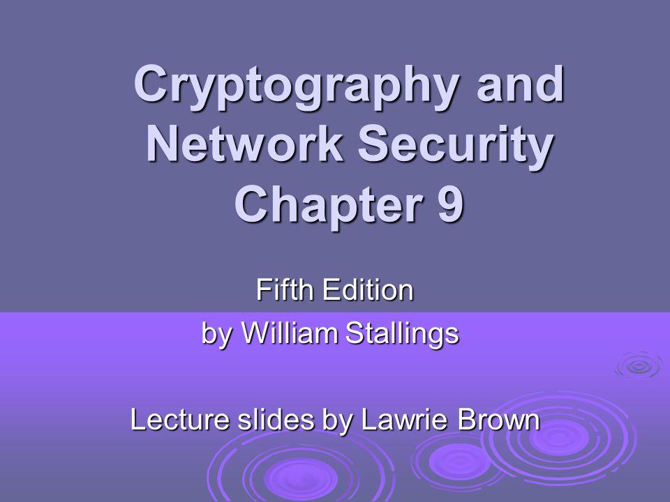 Cryptography and Network Security Chapter 9 Fifth Edition by William Stallings Lecture slides by Lawrie Brown