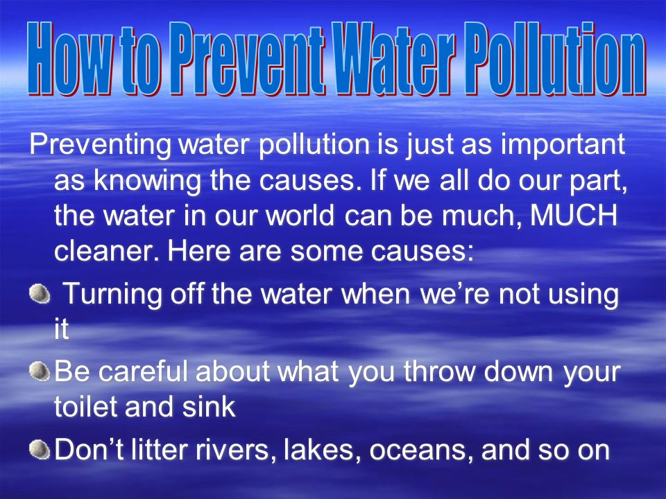 Preventing water pollution is just as important as knowing the causes.