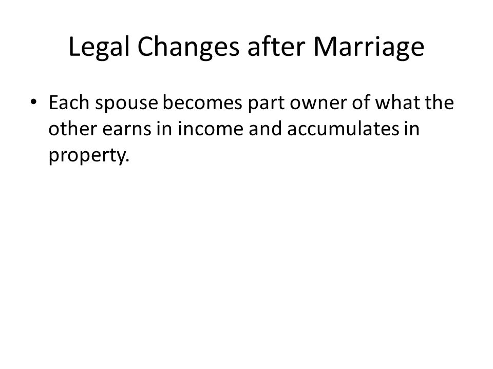 Each spouse becomes part owner of what the other earns in income and accumulates in property.
