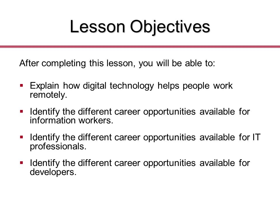 Lesson Objectives After completing this lesson, you will be able to:  Explain how digital technology helps people work remotely.