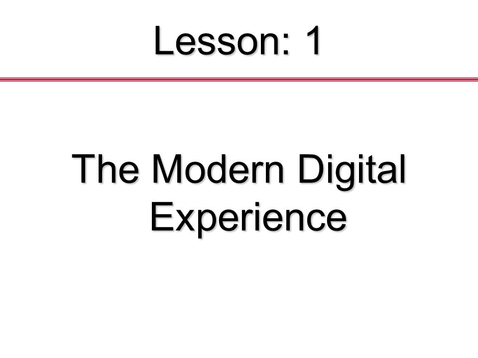 Lesson: 1 The Modern Digital Experience