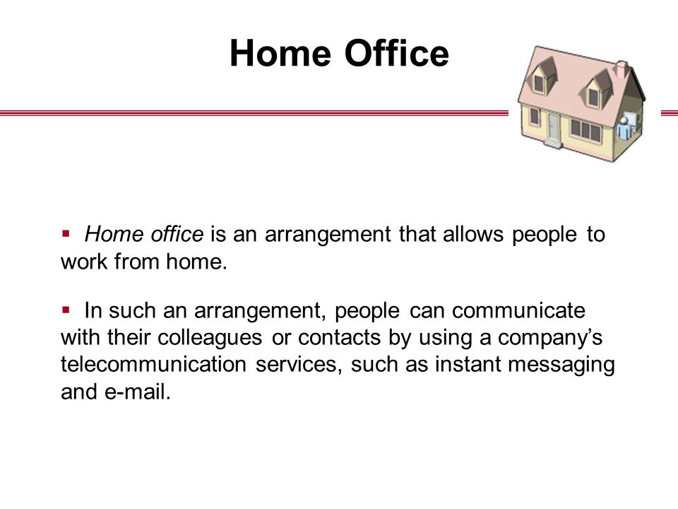 Home Office  Home office is an arrangement that allows people to work from home.
