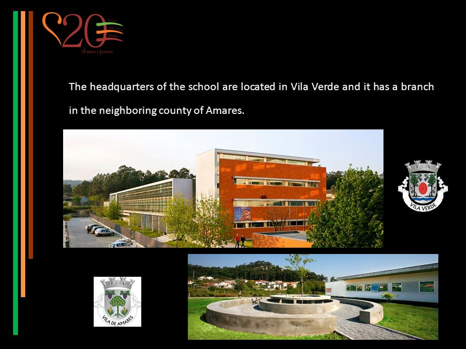 The headquarters of the school are located in Vila Verde and it has a branch in the neighboring county of Amares.