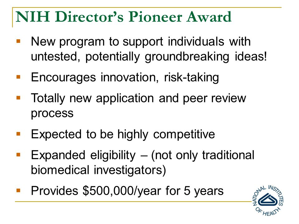NIH Director's Pioneer Award  New program to support individuals with untested, potentially groundbreaking ideas.