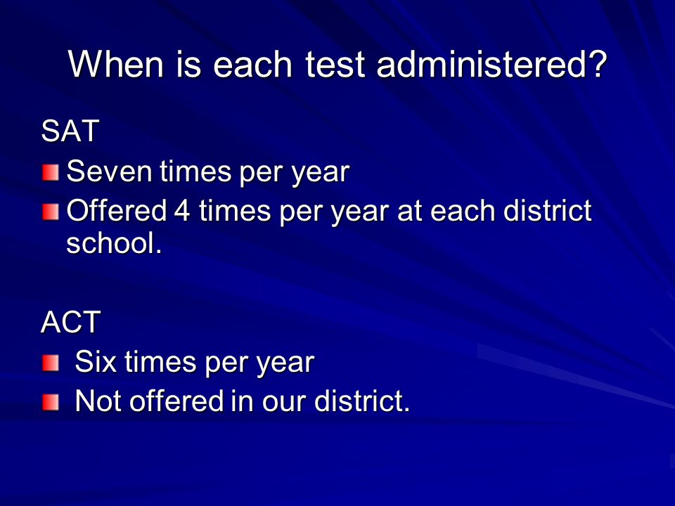 When is each test administered.