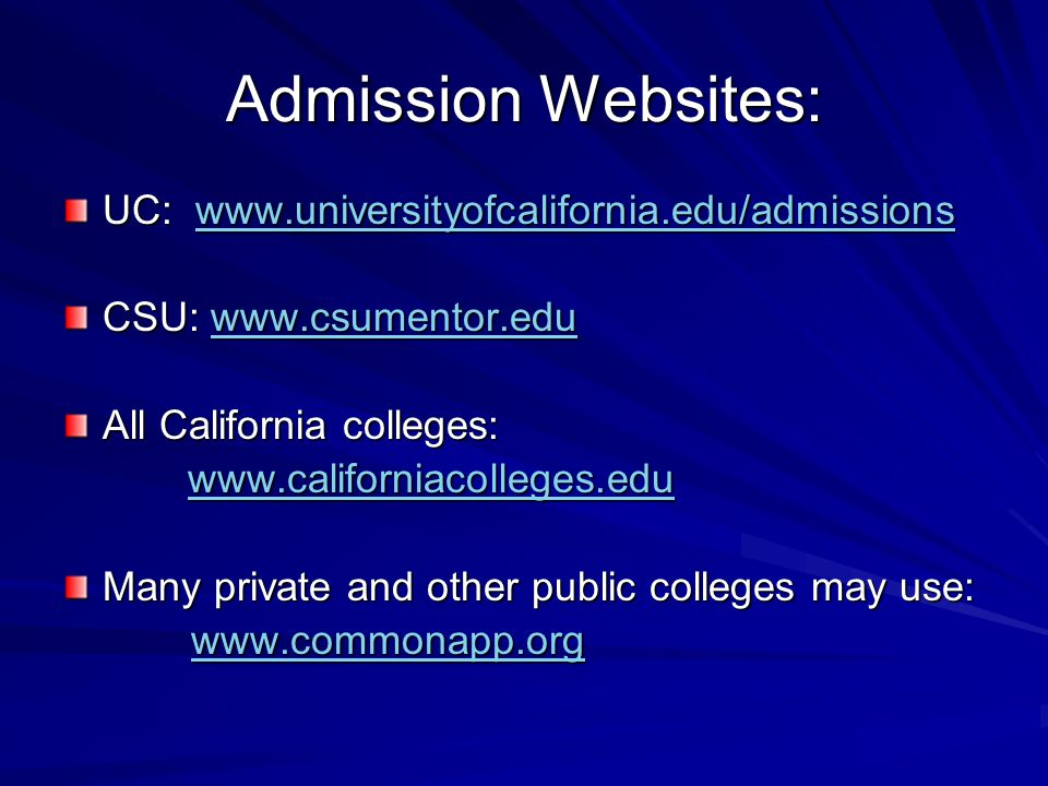 Admission Websites: UC:     CSU:     All California colleges:     Many private and other public colleges may use: