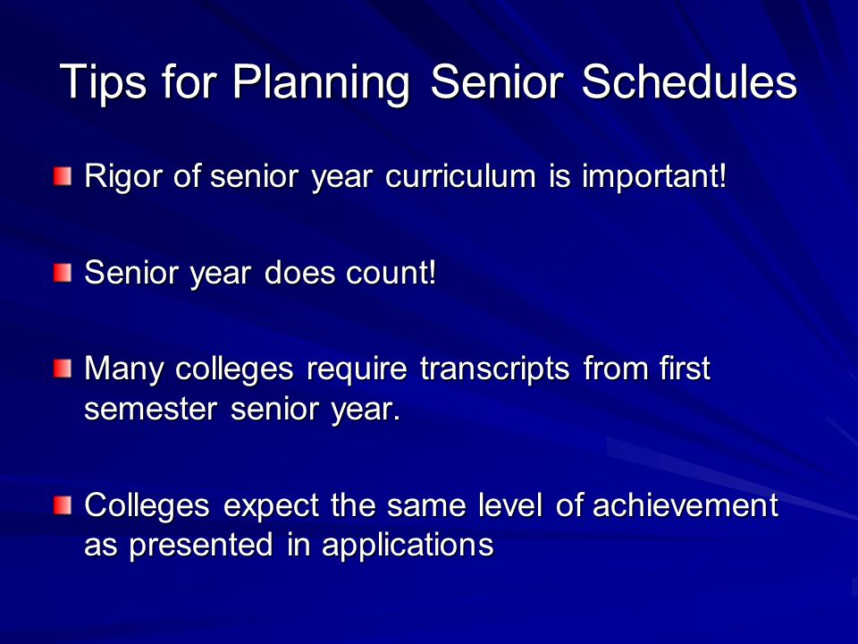 Tips for Planning Senior Schedules Rigor of senior year curriculum is important.
