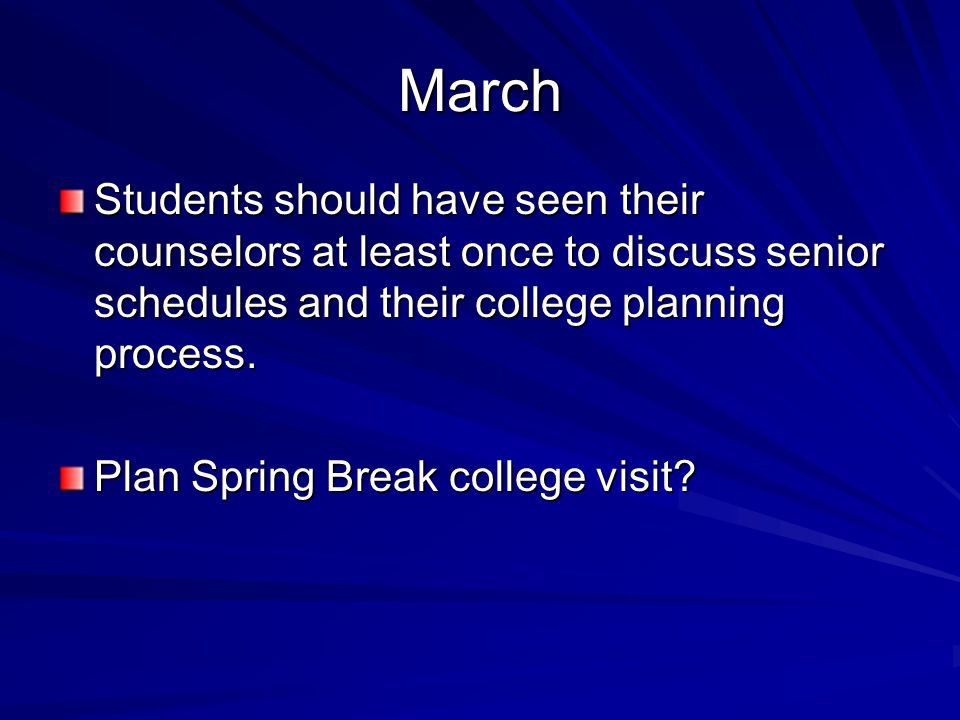 March Students should have seen their counselors at least once to discuss senior schedules and their college planning process.