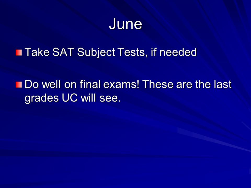 June Take SAT Subject Tests, if needed Do well on final exams.