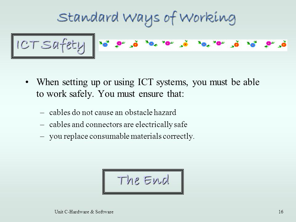 Unit C-Hardware & Software16 When setting up or using ICT systems, you must be able to work safely.