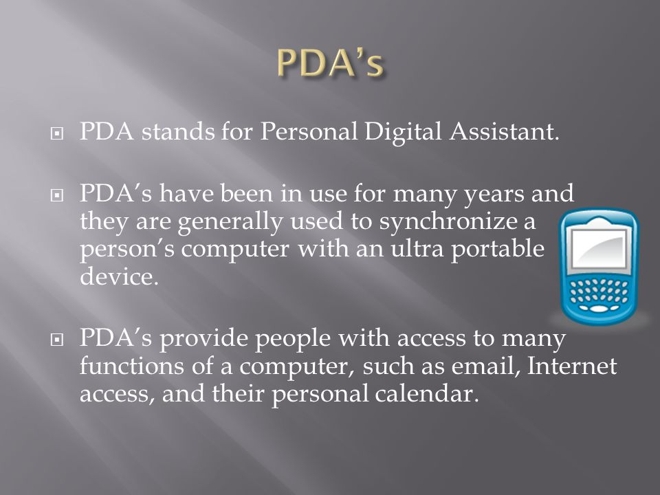  PDA stands for Personal Digital Assistant.