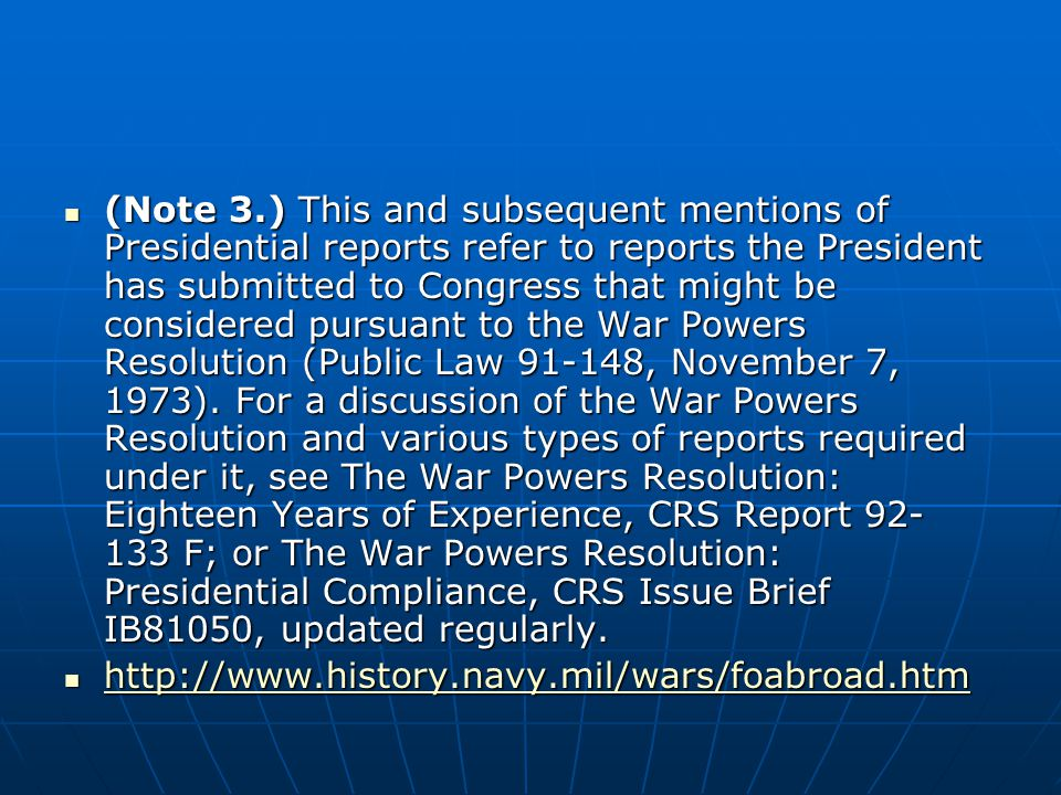 (Note 3.) This and subsequent mentions of Presidential reports refer to reports the President has submitted to Congress that might be considered pursuant to the War Powers Resolution (Public Law , November 7, 1973).