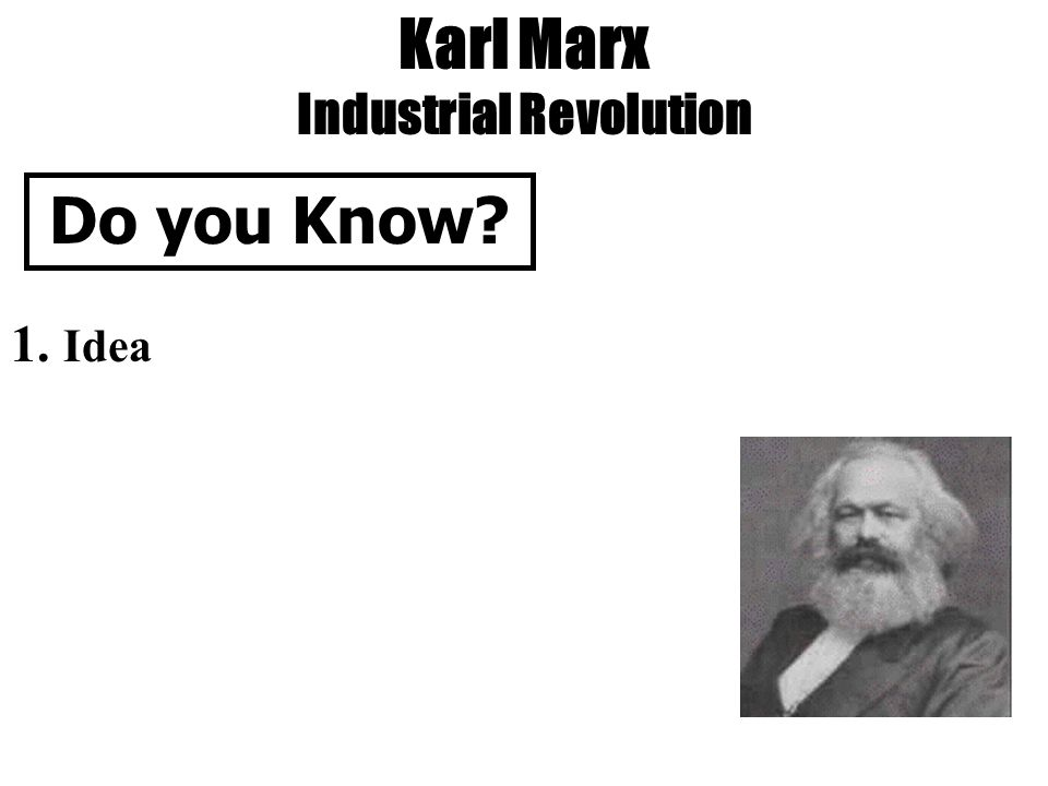 Karl Marx Industrial Revolution Do you Know 1. Idea