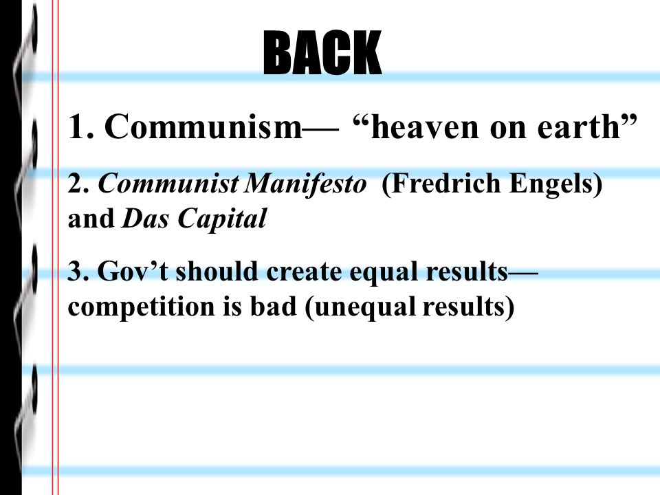 BACK 1. Communism— heaven on earth 2. Communist Manifesto (Fredrich Engels) and Das Capital 3.