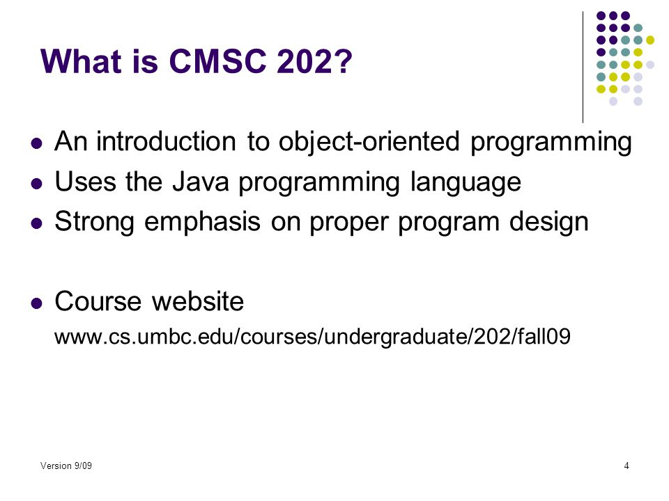 Version 9/094 What is CMSC 202.