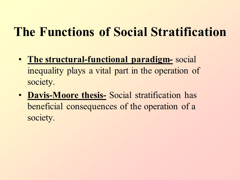 davis moore thesis of stratification Chapter 9 social stratification in canada theoretical perspectives on social stratification analyze the davis-moore thesis do you agree with davis and moore.