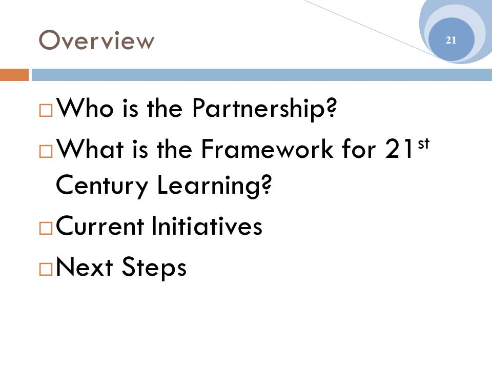 Overview  Who is the Partnership.  What is the Framework for 21 st Century Learning.