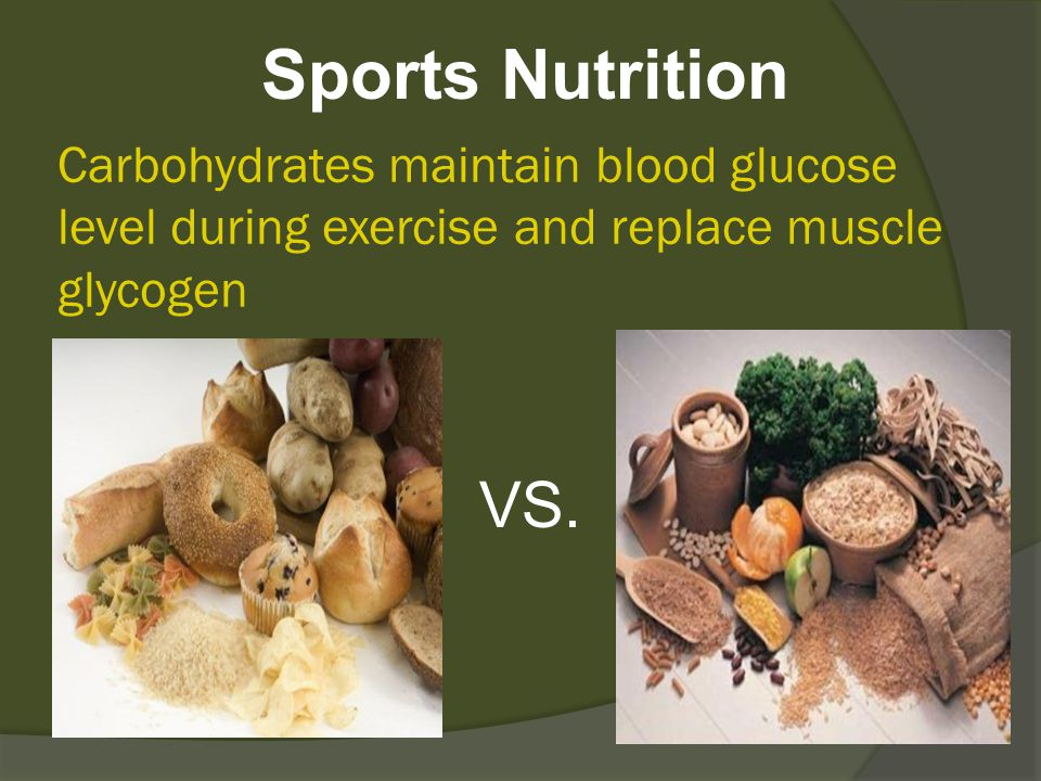 Carbohydrates maintain blood glucose level during exercise and replace muscle glycogen Sports Nutrition VS.