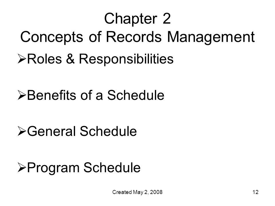 Created May 2, Chapter 2 Concepts of Records Management  Roles & Responsibilities  Benefits of a Schedule  General Schedule  Program Schedule