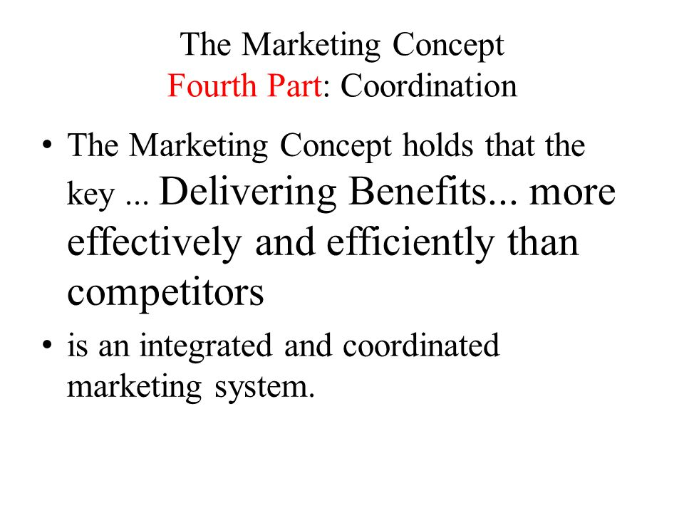 The Marketing Concept Fourth Part: Coordination The Marketing Concept holds that the key...