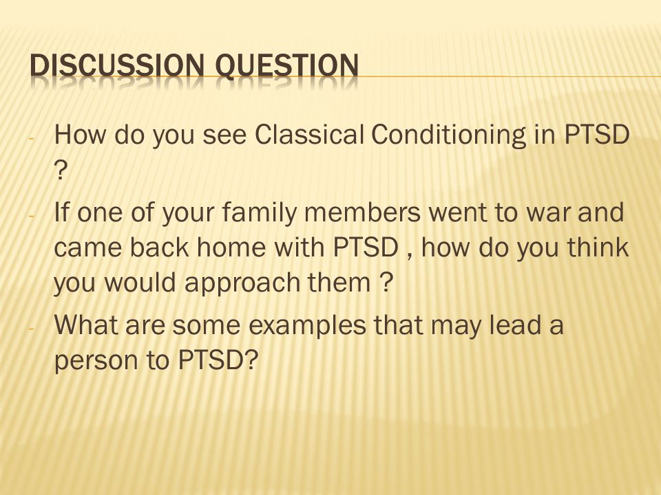 - How do you see Classical Conditioning in PTSD .