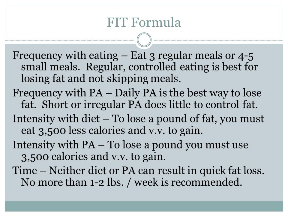 FIT Formula Frequency with eating – Eat 3 regular meals or 4-5 small meals.