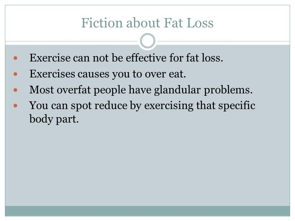 Fiction about Fat Loss Exercise can not be effective for fat loss.