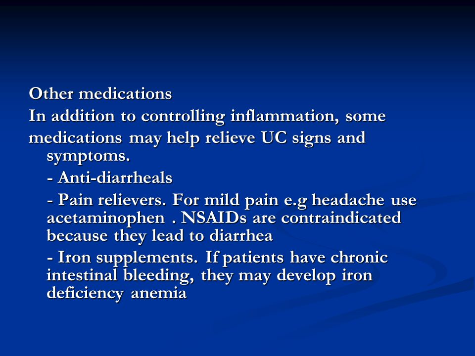 Other medications In addition to controlling inflammation, some medications may help relieve UC signs and symptoms.