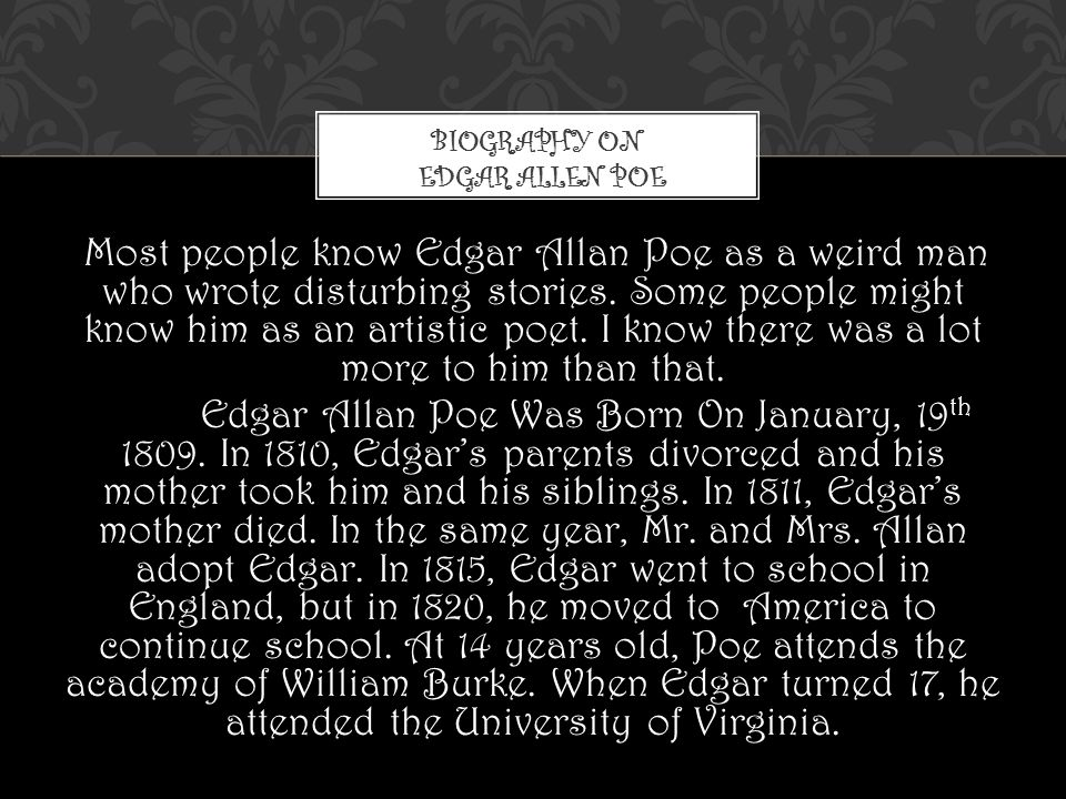 Most people know Edgar Allan Poe as a weird man who wrote disturbing stories.