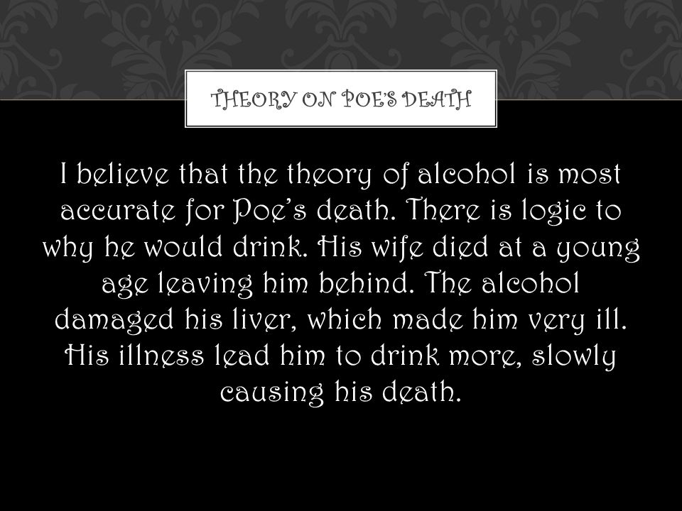 I believe that the theory of alcohol is most accurate for Poe's death.