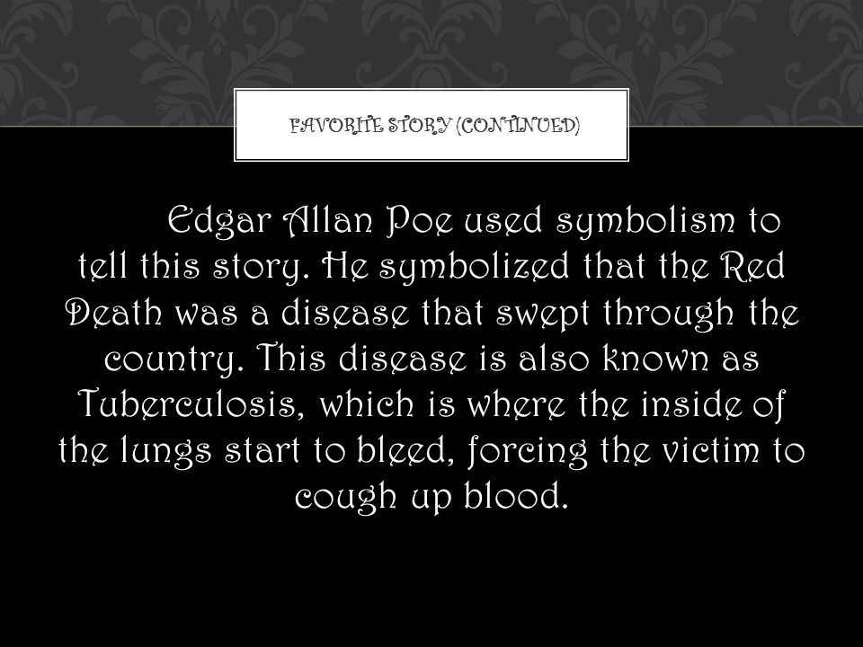 Edgar Allan Poe used symbolism to tell this story.