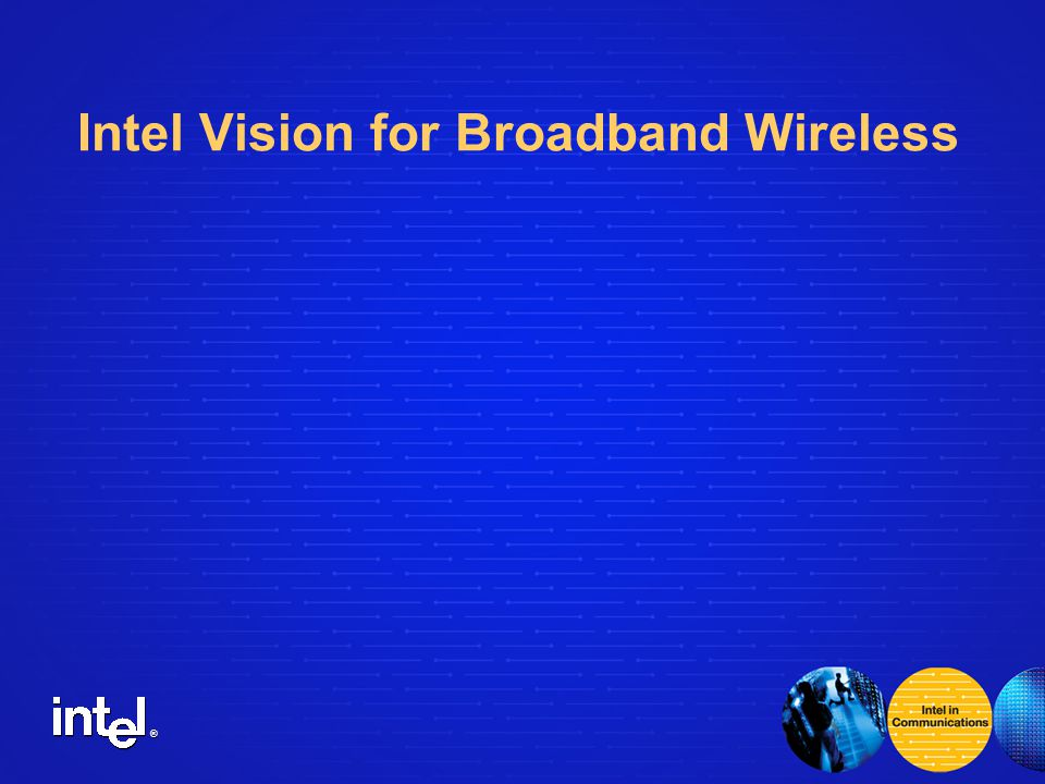 ® Intel Vision for Broadband Wireless