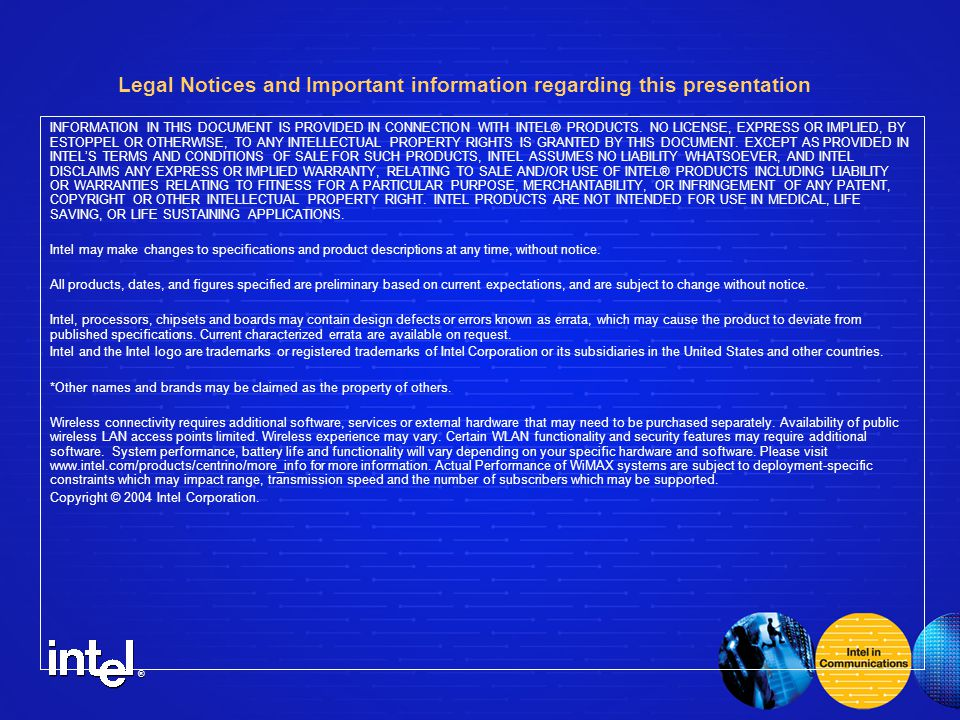 ® Legal Notices and Important information regarding this presentation INFORMATION IN THIS DOCUMENT IS PROVIDED IN CONNECTION WITH INTEL® PRODUCTS.