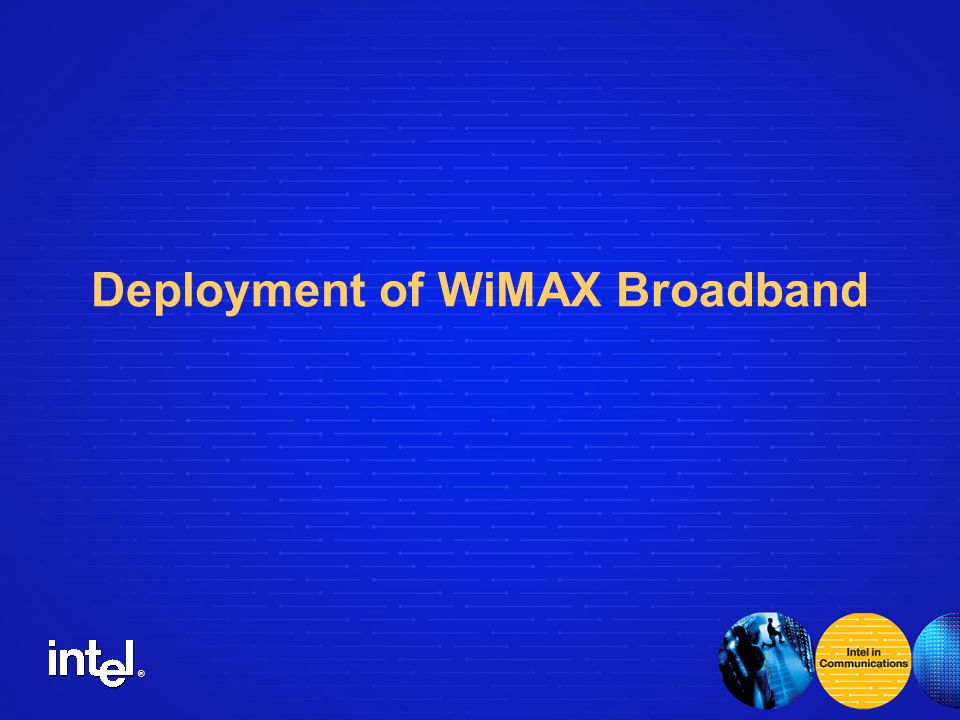 ® Deployment of WiMAX Broadband