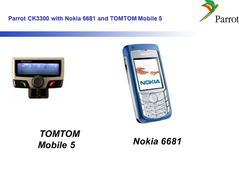 Parrot CK3300 with Nokia 6681 and TOMTOM Mobile 5 Parrot CK3300 with Nokia 6681 and TOMTOM Mobile 5 TOMTOM Mobile 5 Nokia 6681