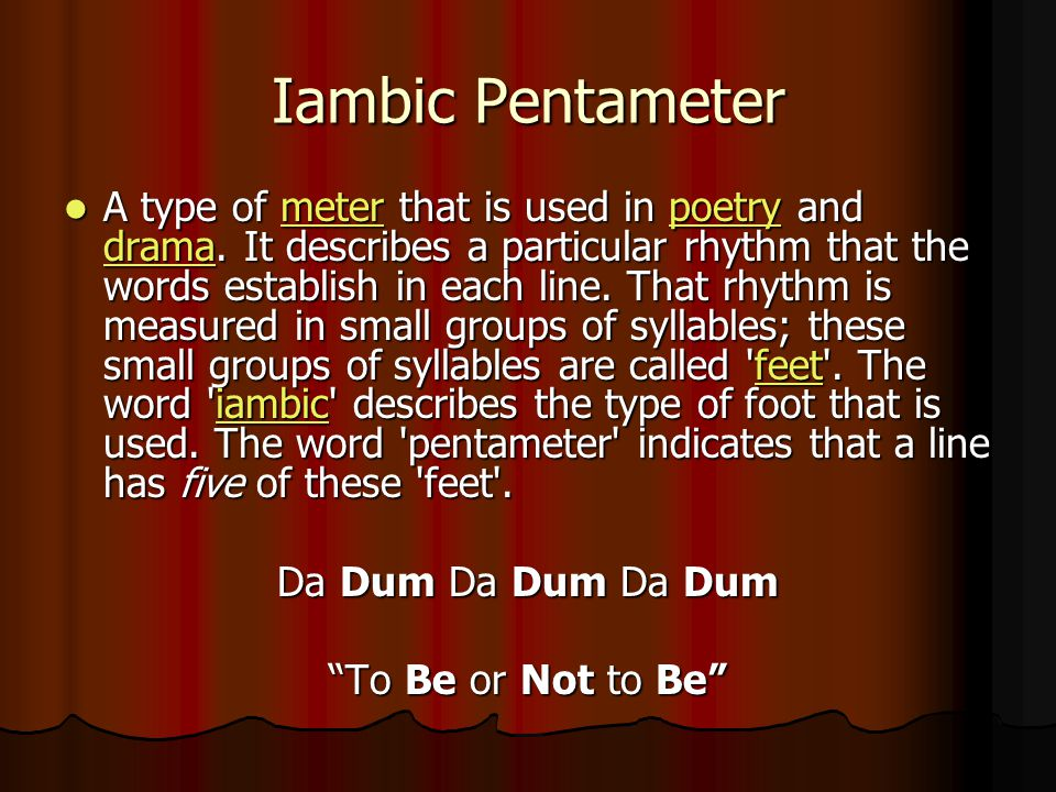 Iambic Pentameter A type of meter that is used in poetry and drama.