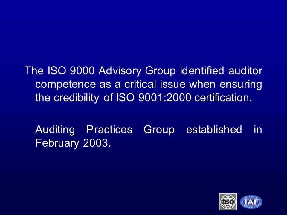 The ISO 9000 Advisory Group identified auditor competence as a critical issue when ensuring the credibility of ISO 9001:2000 certification.