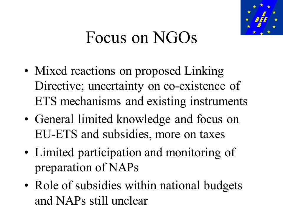 Focus on NGOs Mixed reactions on proposed Linking Directive; uncertainty on co-existence of ETS mechanisms and existing instruments General limited knowledge and focus on EU-ETS and subsidies, more on taxes Limited participation and monitoring of preparation of NAPs Role of subsidies within national budgets and NAPs still unclear