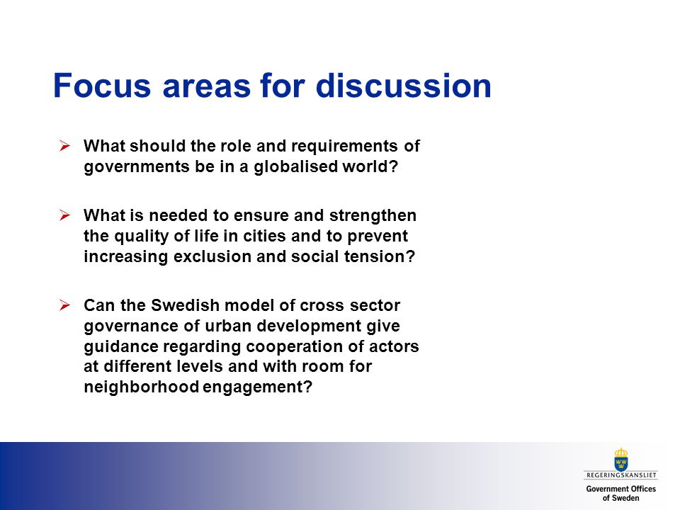 Focus areas for discussion  What should the role and requirements of governments be in a globalised world.