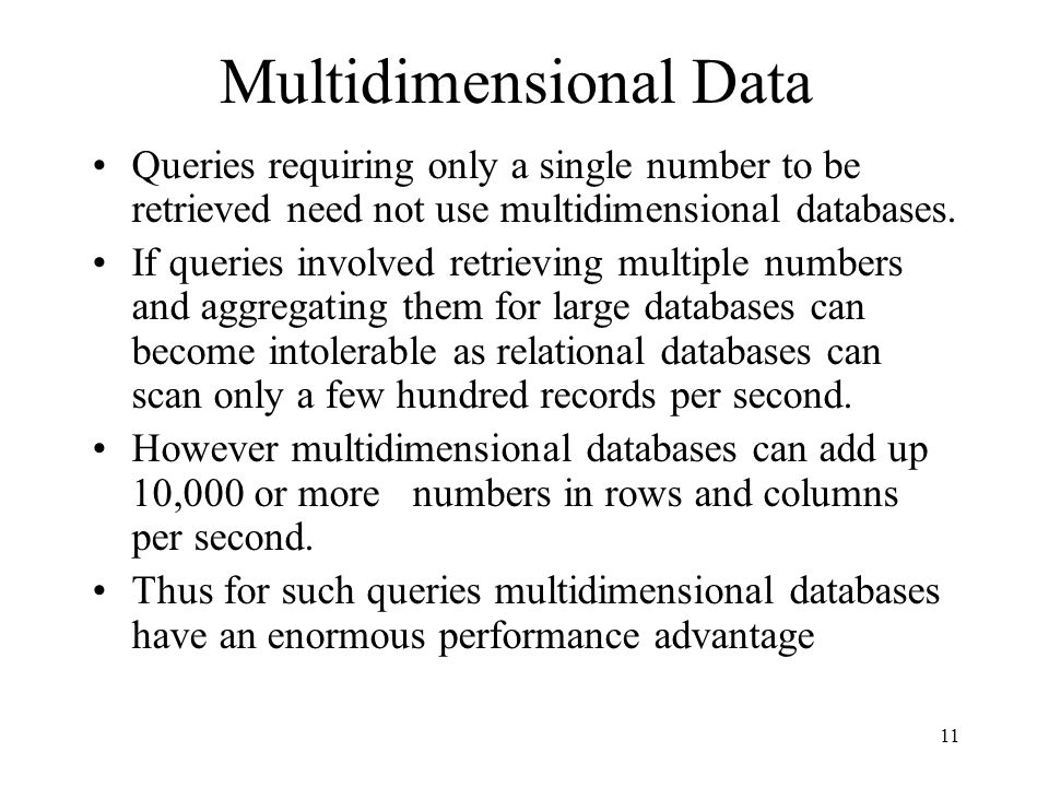 11 Multidimensional Data Queries requiring only a single number to be retrieved need not use multidimensional databases.