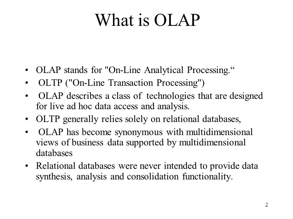 2 What is OLAP OLAP stands for On-Line Analytical Processing. OLTP ( On-Line Transaction Processing ) OLAP describes a class of technologies that are designed for live ad hoc data access and analysis.