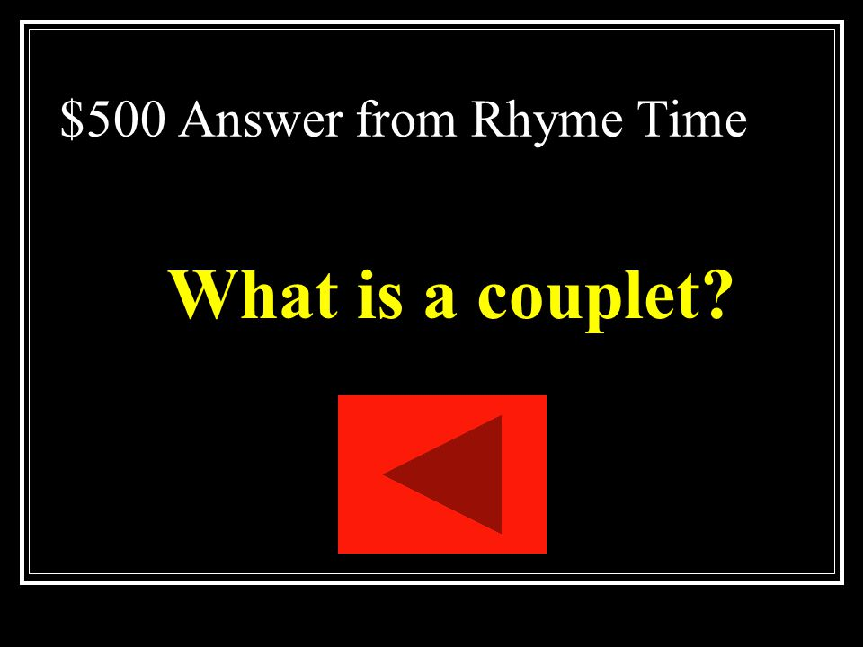 $500 Question from Rhyme Time Two consecutive lines of poetry that rhyme.