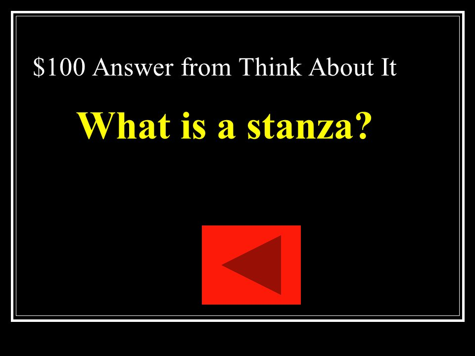$100 Question from Think About It A group of consecutive lines in a poem that form a single unit.