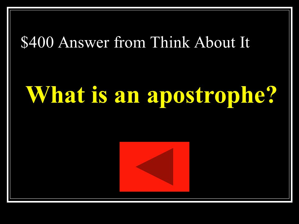 $400 Question from Think About It A figure of speech in which an address is made to an absent person or a punctuation mark is used to indicate the omission of letter(s)