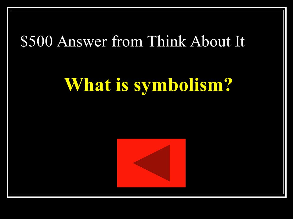$500 Question from Think About It The use of a person, place, thing, or event that stands for itself and for something beyond itself as well.