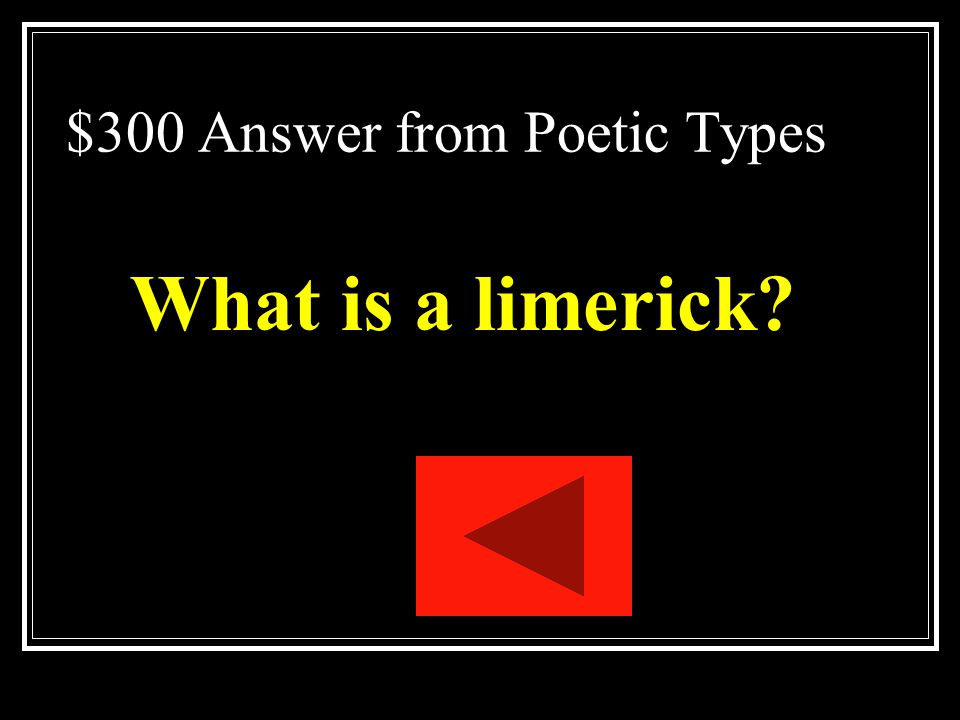 $300 Question from Poetic Types A light or humorous verse form of five verses